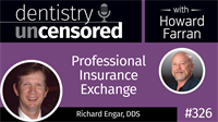 326 Professional Insurance Exchange with Richard Engar : Dentistry Uncensored with Howard Farran
