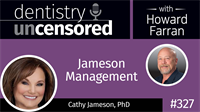 327 Jameson Management with Cathy Jameson : Dentistry Uncensored with Howard Farran