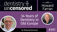 341 Thirty-four Years of Dentistry in Old Europe with Richard Grimmel : Dentistry Uncensored with Howard Farran