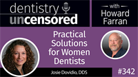 342 Practical Solutions for Women Dentists with Josie Dovidio : Dentistry Uncensored with Howard Farran