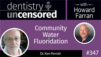 347 Community Water Fluoridation with Ken Perrott : Dentistry Uncensored with Howard Farran