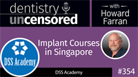 354 Implant Courses in Singapore with DSS Academy : Dentistry Uncensored with Howard Farran