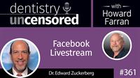 361 Facebook Livestream with Edward Zuckerberg : Dentistry Uncensored with Howard Farran