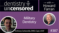 387 Military Dentistry with Anthony Carbonella : Dentistry Uncensored with Howard Farran