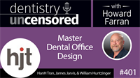 401 Master Dental Office Design with HanH Tran, James Jarvis, and William Huntzinger : Dentistry Uncensored with Howard Farran