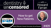 409 How to get New Patients with Mark Dilatush, Howie Horrocks, and Lee Buzard : Dentistry Uncensored with Howard Farran