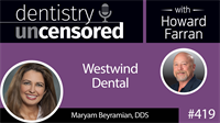 419 Westwind Dental with Maryam Beyramian : Dentistry Uncensored with Howard Farran