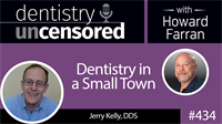 434 Dentistry in a Small Town with Jerry Kelly : Dentistry Uncensored with Howard Farran