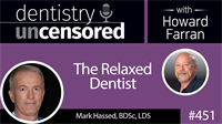 451 The Relaxed Dentist with Mark Hassed : Dentistry Uncensored with Howard Farran
