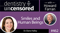 462 Smiles and Human Beings with Elaine Halley : Dentistry Uncensored with Howard Farran