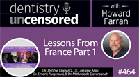 464 Lessons from France Part 1 : Dentistry Uncensored with Howard Farran