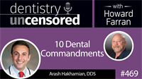 469 Ten Dental Commandments with Arash Hakhamian : Dentistry Uncensored with Howard Farran