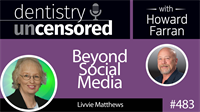 483 Beyond Social Media with Livvie Matthews : Dentistry Uncensored with Howard Farran