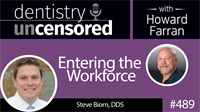 489 Entering the Workforce with Steve Biorn : Dentistry Uncensored with Howard Farran
