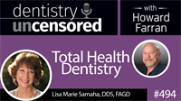 494 Total Health Dentistry with Lisa Marie Samaha : Dentistry Uncensored with Howard Farran