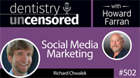 502 Social Media Marketing with Richard Chalk : Dentistry Uncensored with Howard Farran