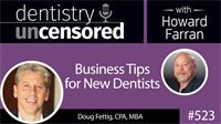 523 Business Tips for New Dentists with Doug Fettig : Dentistry Uncensored with Howard Farran