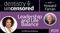 539 Leadership and Life Balance with Monica Anderson : Dentistry Uncensored with Howard Farran
