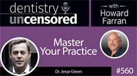 560 Master Your Practice with Jesse Green : Dentistry Uncensored with Howard Farran