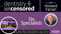 569 Six Specialists : Dentistry Uncensored with Howard Farran