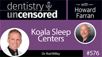 576 Koala Sleep Centers with Rod Willey : Dentistry Uncensored with Howard Farran
