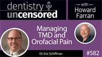 582 Managing TMD and Orofacial Pain with Eric Schiffman : Dentistry Uncensored with Howard Farran