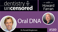 589 Oral DNA with Ronald McGlennen : Dentistry Uncensored with Howard Farran