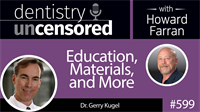 599 Education, Materials, and More with Gerry Kugel : Dentistry Uncensored with Howard Farran