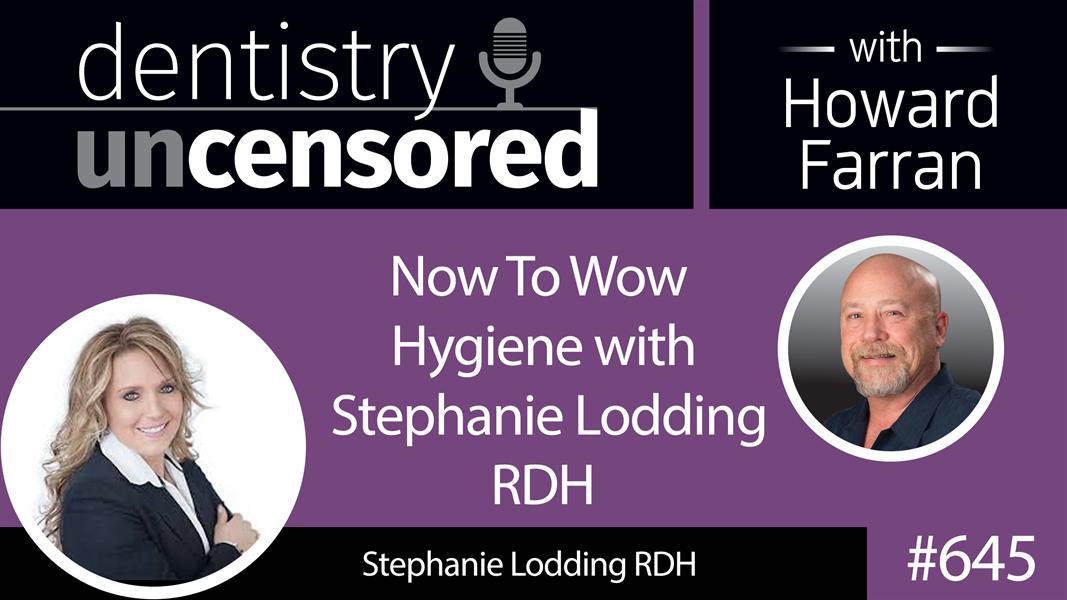 645 Now To Wow Hygiene with Stephanie Lodding RDH
