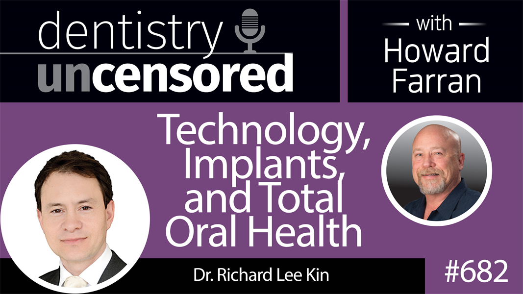 682 Technology, Implants, and Total Oral Health with Dr. Richard Lee Kin : Dentistry Uncensored with Howard Farran