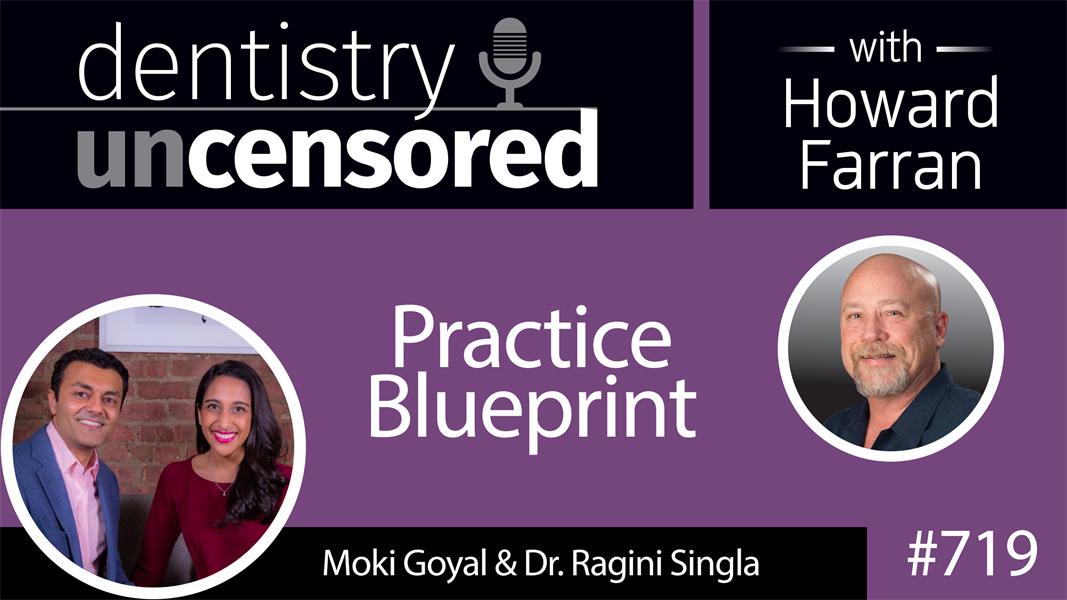 719 Practice Blueprint with Dr. Ragini Singla and Moki Goyal : Dentistry Uncensored with Howard Farran