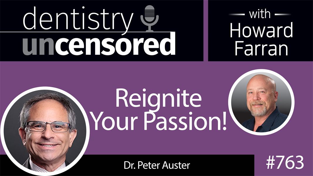 763 Reignite Your Passion! with Dr. Peter Auster : Dentistry Uncensored with Howard Farran