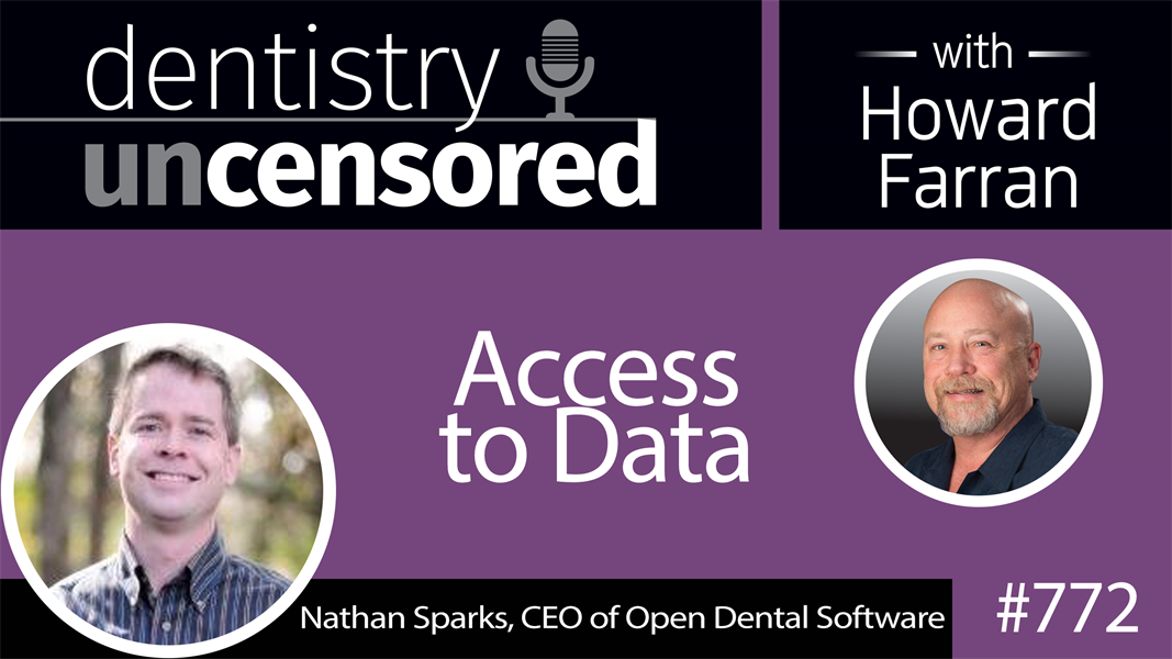 772 Access to Data with Nathan Sparks, CEO of Open Dental Software : Dentistry Uncensored with Howard Farran