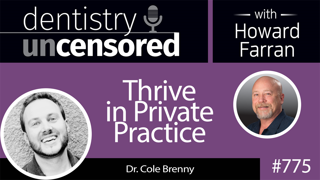 775 Thrive in Private Practice with Dr. Cole Brenny : Dentistry Uncensored with Howard Farran