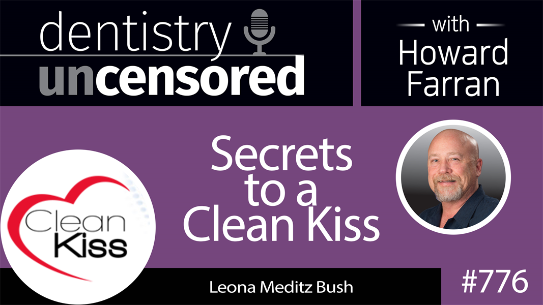 776 Secrets to a Clean Kiss with Leona Meditz Bush : Dentistry Uncensored with Howard Farran