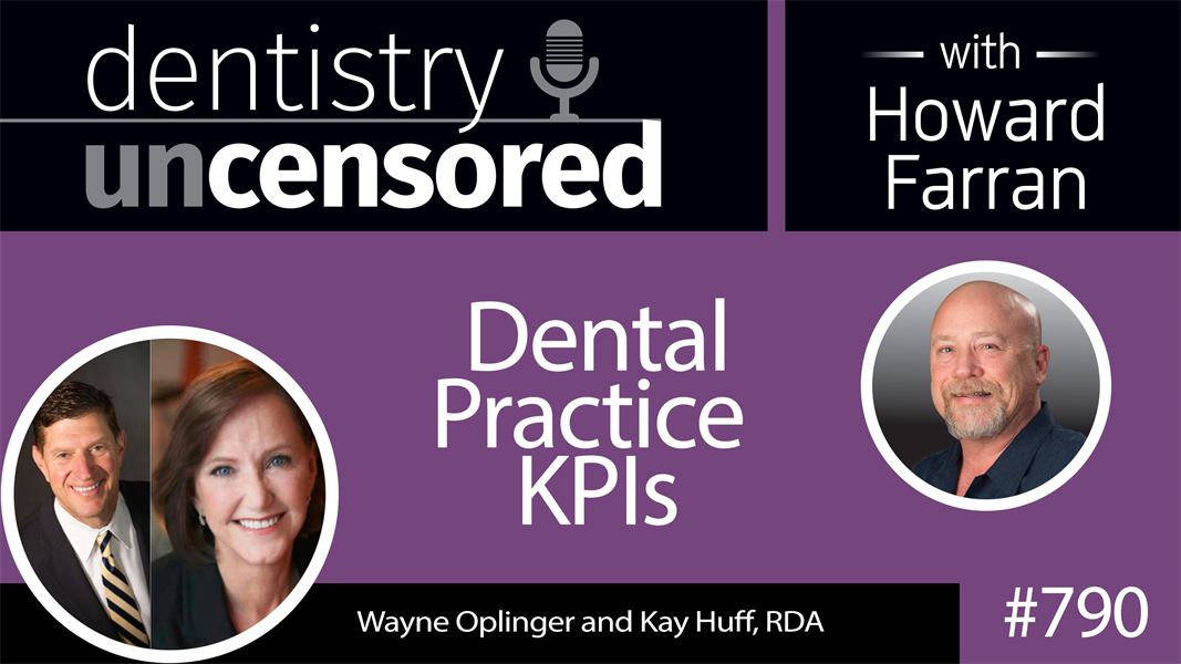 790 Dental Practice KPIs with Wayne Oplinger and Kay Huff RDA of Benco Dental : Dentistry Uncensored with Howard Farran