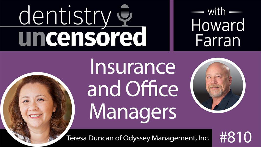 810 Insurance and Office Managers with Teresa Duncan of Odyssey Management, Inc. : Dentistry Uncensored with Howard Farran