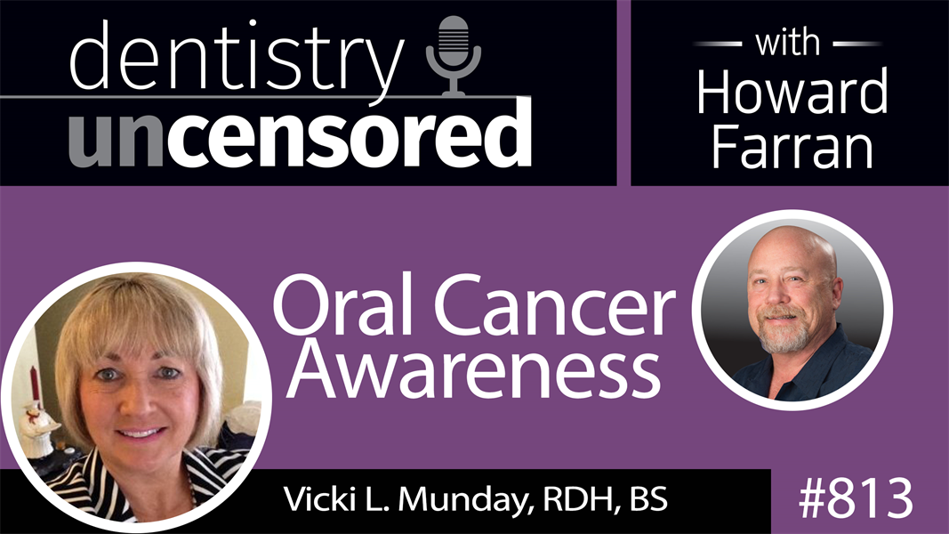 813 Oral Cancer Awareness with Vicki L. Munday, RDH, BS : Dentistry Uncensored with Howard Farran