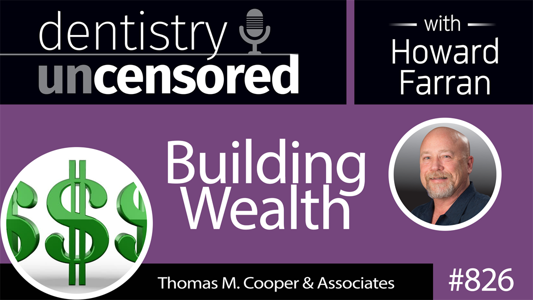 826 Building Wealth with Thomas M. Cooper : Dentistry Uncensored with Howard Farran