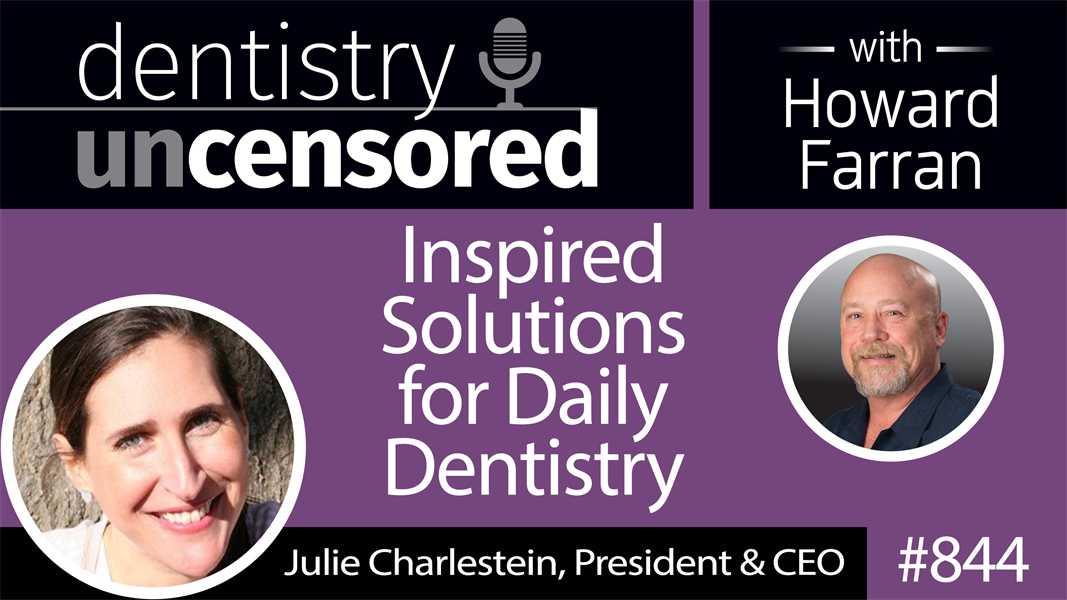 844 Inspired Solutions for Daily Dentistry with Julie Charlestein, President & CEO of Premier Dental Products, Co. : Dentistry Uncensored with Howard Farran