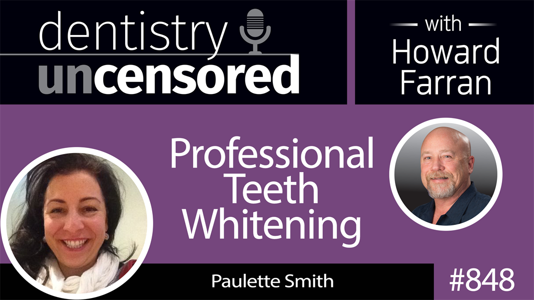 848 Professional Teeth Whitening with Paulette Smith : Dentistry Uncensored with Howard Farran