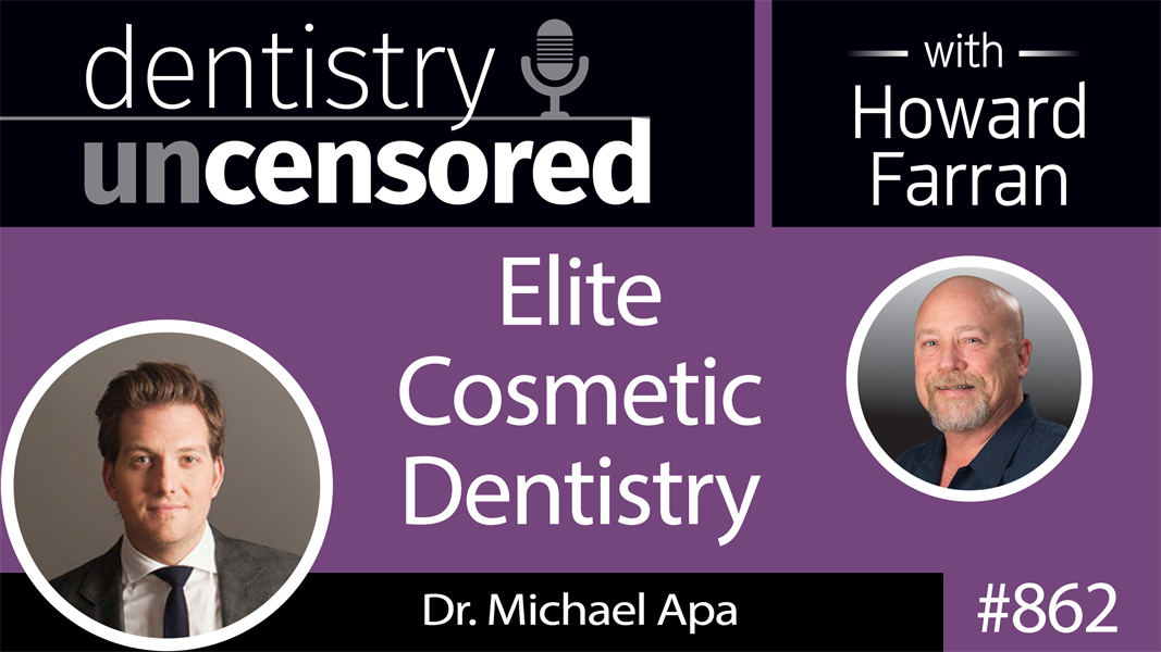 862 Elite Cosmetic Dentistry with Dr. Michael Apa : Dentistry Uncensored with Howard Farran