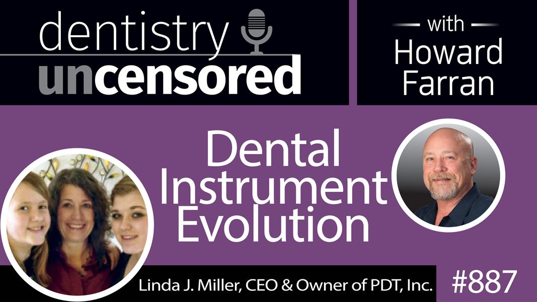 887 Dental Instrument Evolution with Linda J. Miller, CEO & Owner of Paradise Dental Technologies : Dentistry Uncensored with Howard Farran