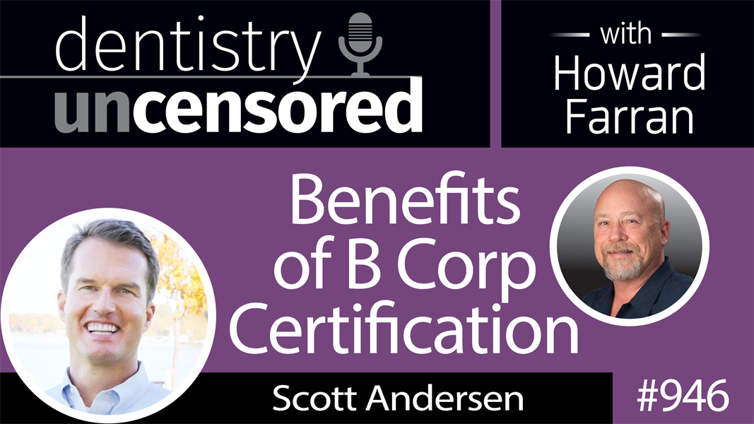 946 Benefits of B Corp Certification with Scott Andersen of Artisan Dental, LLC : Dentistry Uncensored with Howard Farran