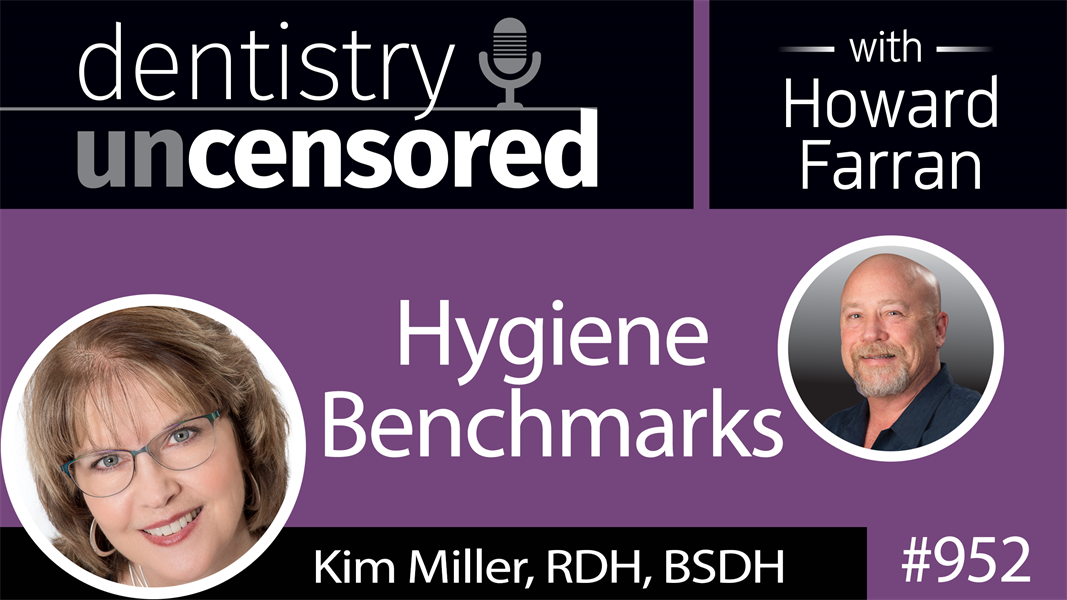 952 Hygiene Benchmarks with Kim Miller, RDH, BSDH of Inspired Hygiene : Dentistry Uncensored with Howard Farran