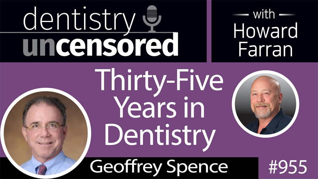 955 Thirty-Five Years in Dentistry with Geoffrey Spence : Dentistry Uncensored with Howard Farran