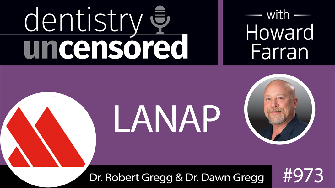 973 LANAP with Dr. Robert Gregg & Dr. Dawn Gregg of Millennium Dental Technologies, Inc. : Dentistry Uncensored with Howard Farran