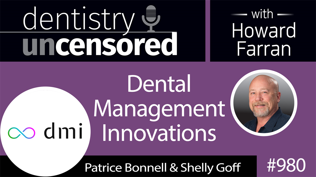 980 Dental Management Innovations with Patrice Bonnell & Shelly Goff : Dentistry Uncensored with Howard Farran