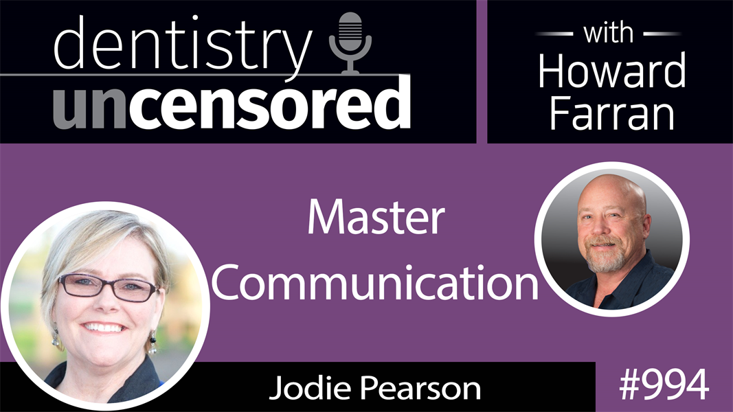 994 Master Communication with Jodie Pearson of Trojan Professional Services : Dentistry Uncensored with Howard Farran
