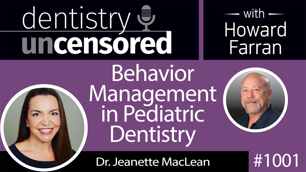 1001 Behavior Management in Pediatric Dentistry with Dr. Jeanette MacLean : Dentistry Uncensored with Howard Farran [Part 1]